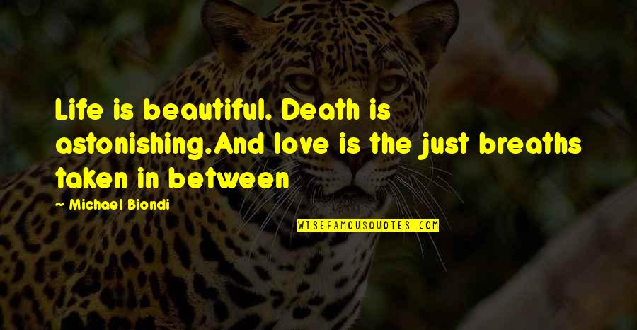 Death Poetry And Quotes By Michael Biondi: Life is beautiful. Death is astonishing.And love is