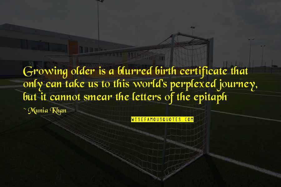 Death Poetry And Quotes By Munia Khan: Growing older is a blurred birth certificate that