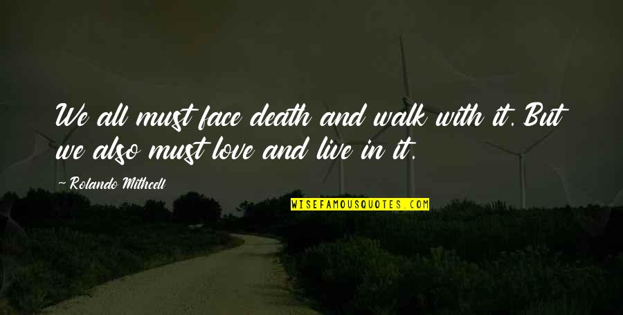 Death Poetry And Quotes By Rolando Mithcell: We all must face death and walk with