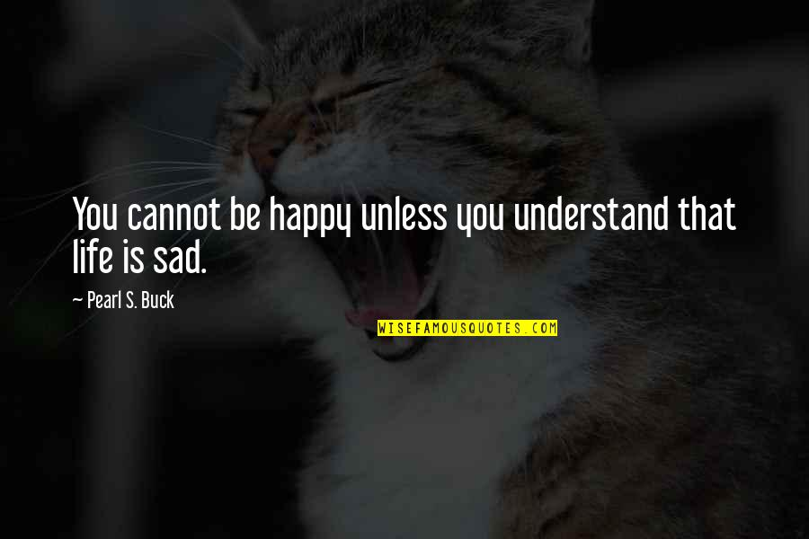 Death Sandman Quotes By Pearl S. Buck: You cannot be happy unless you understand that