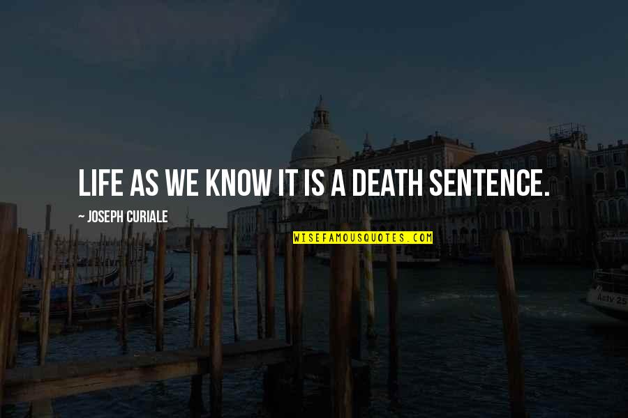 Death Sentences Quotes By Joseph Curiale: Life as we know it is a death