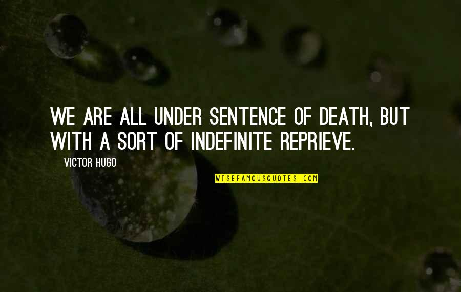Death Sentences Quotes By Victor Hugo: We are all under sentence of death, but