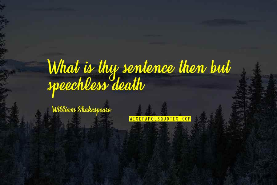 Death Sentences Quotes By William Shakespeare: What is thy sentence then but speechless death.