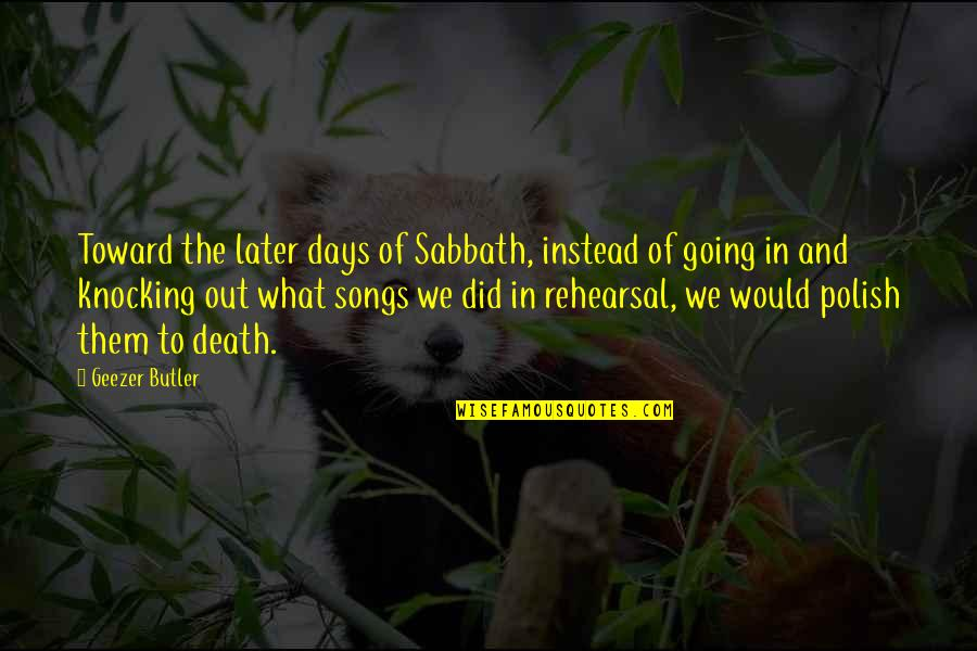 Death Songs Quotes By Geezer Butler: Toward the later days of Sabbath, instead of
