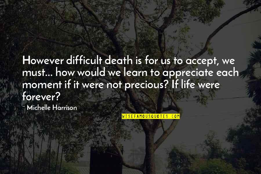 Death To Appreciate Life Quotes By Michelle Harrison: However difficult death is for us to accept,