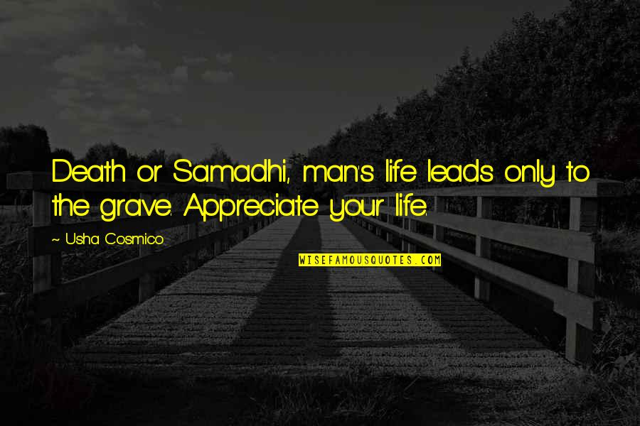 Death To Appreciate Life Quotes By Usha Cosmico: Death or Samadhi, man's life leads only to