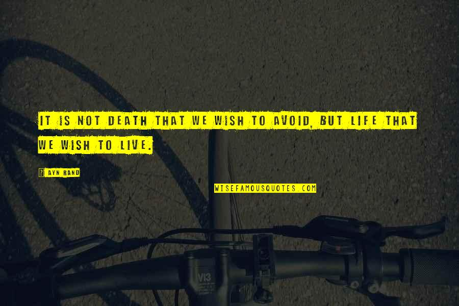 Death Wish Quotes By Ayn Rand: It is not death that we wish to