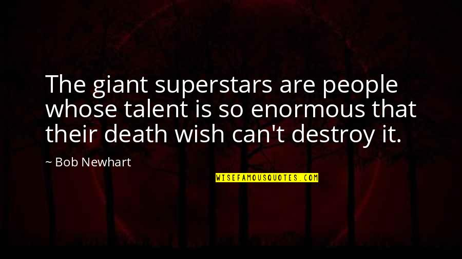 Death Wish Quotes By Bob Newhart: The giant superstars are people whose talent is
