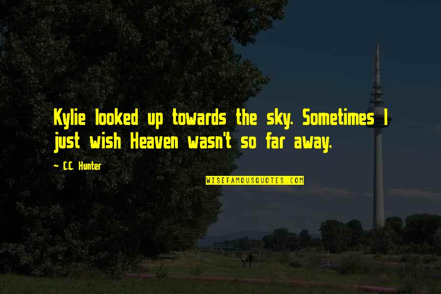 Death Wish Quotes By C.C. Hunter: Kylie looked up towards the sky. Sometimes I