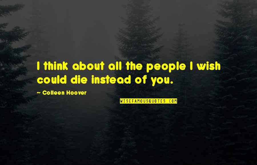 Death Wish Quotes By Colleen Hoover: I think about all the people I wish