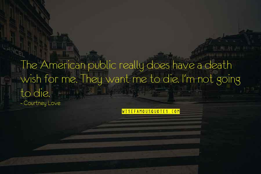 Death Wish Quotes By Courtney Love: The American public really does have a death