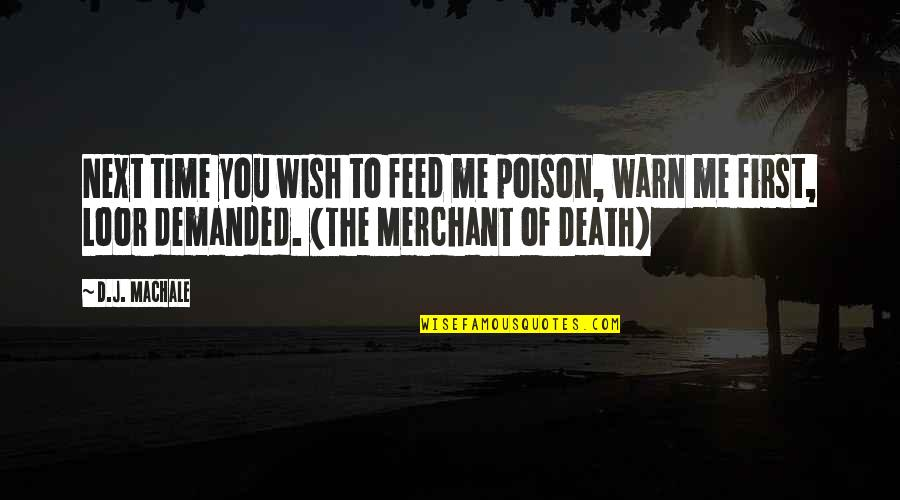Death Wish Quotes By D.J. MacHale: Next time you wish to feed me poison,
