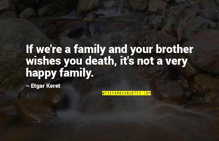 Death Wish Quotes By Etgar Keret: If we're a family and your brother wishes