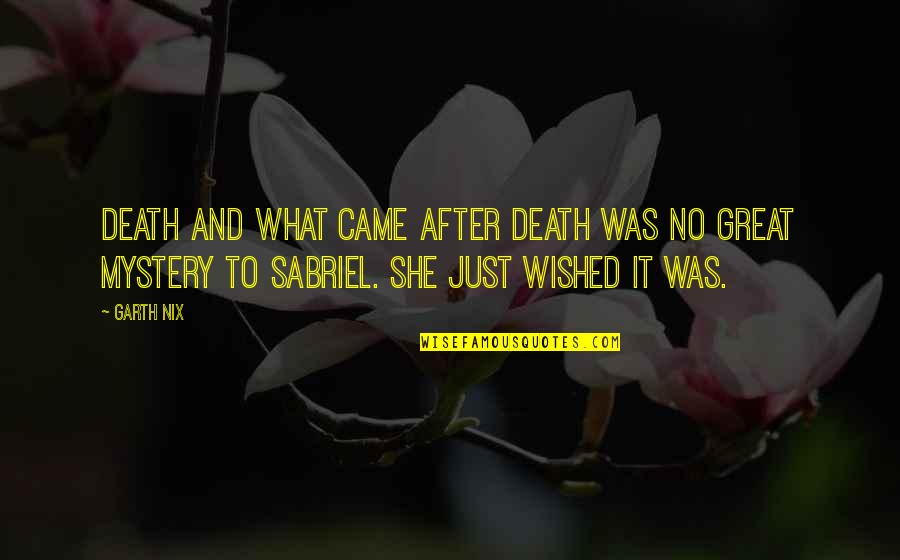 Death Wish Quotes By Garth Nix: Death and what came after death was no