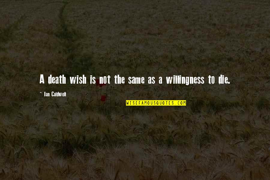 Death Wish Quotes By Ian Caldwell: A death wish is not the same as