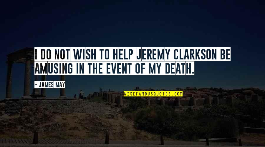 Death Wish Quotes By James May: I do not wish to help Jeremy Clarkson