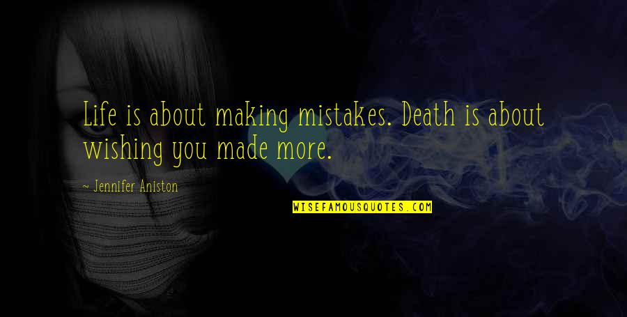 Death Wish Quotes By Jennifer Aniston: Life is about making mistakes. Death is about