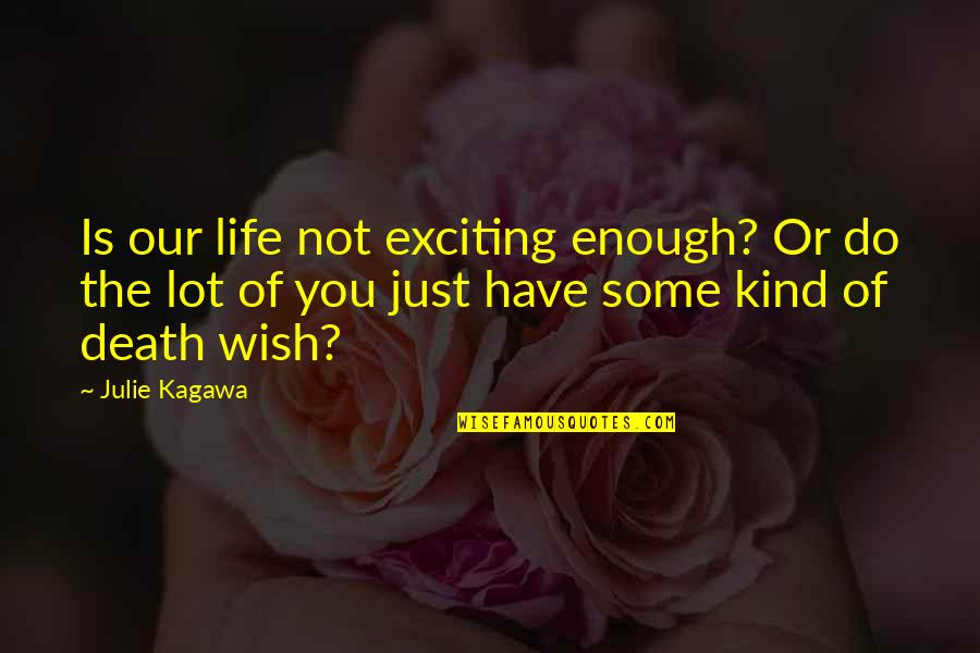 Death Wish Quotes By Julie Kagawa: Is our life not exciting enough? Or do