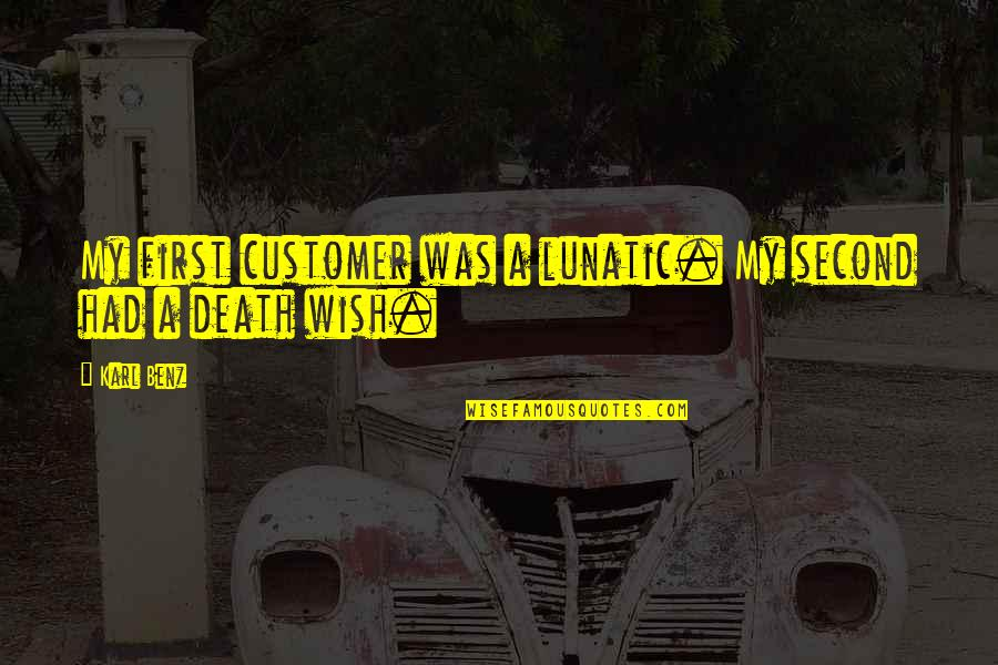 Death Wish Quotes By Karl Benz: My first customer was a lunatic. My second