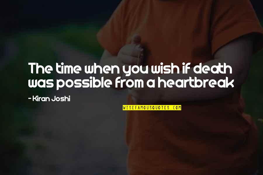 Death Wish Quotes By Kiran Joshi: The time when you wish if death was