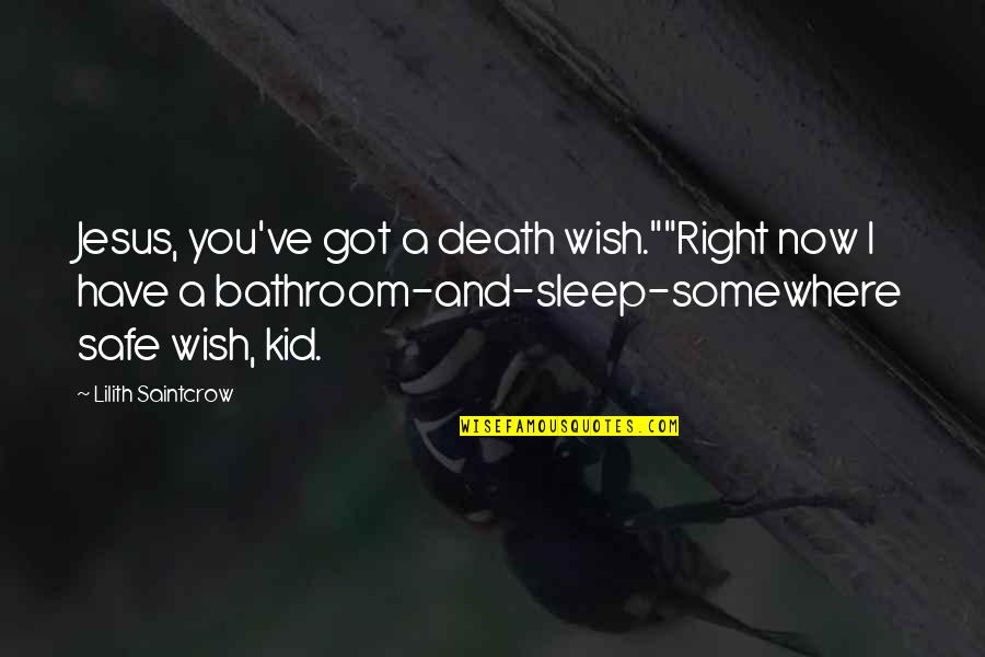"""Death Wish Quotes By Lilith Saintcrow: Jesus, you've got a death wish.""""""""Right now I"""