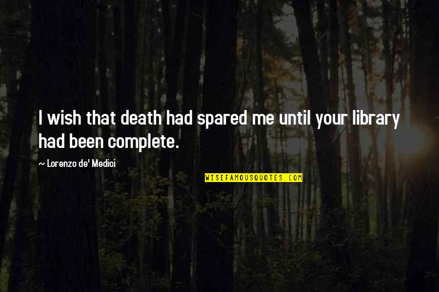 Death Wish Quotes By Lorenzo De' Medici: I wish that death had spared me until
