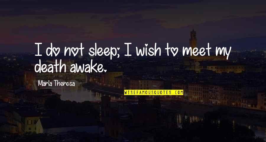 Death Wish Quotes By Maria Theresa: I do not sleep; I wish to meet