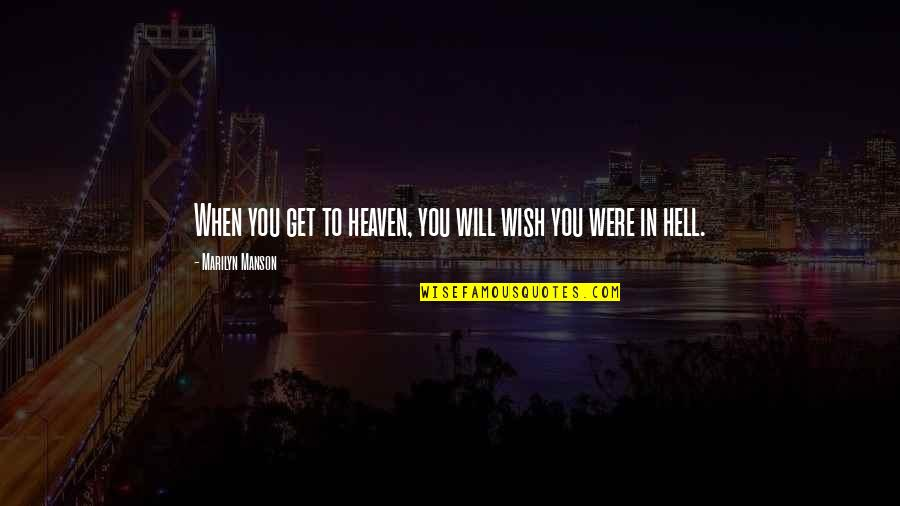 Death Wish Quotes By Marilyn Manson: When you get to heaven, you will wish