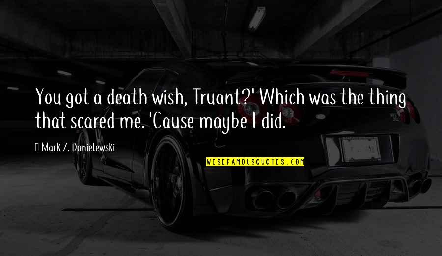 Death Wish Quotes By Mark Z. Danielewski: You got a death wish, Truant?' Which was