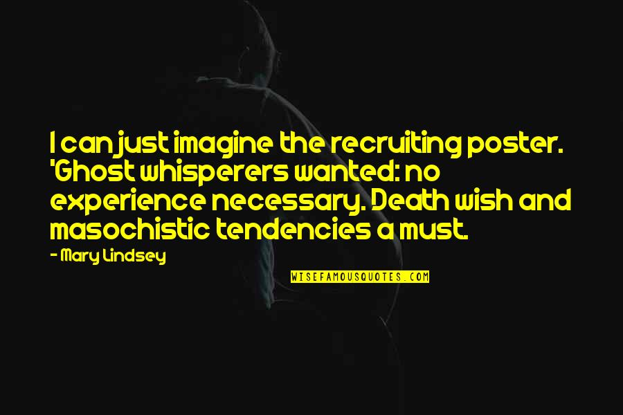 Death Wish Quotes By Mary Lindsey: I can just imagine the recruiting poster. 'Ghost