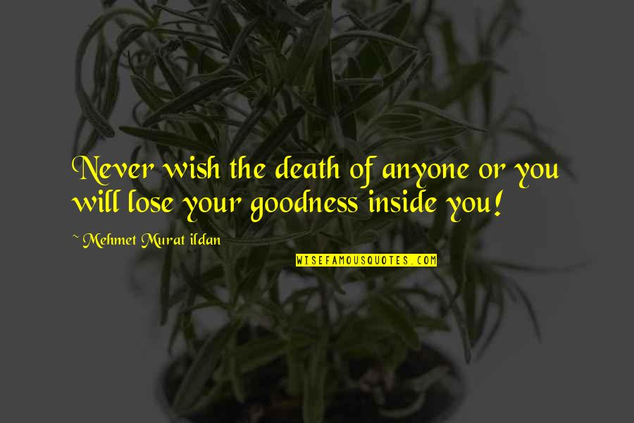 Death Wish Quotes By Mehmet Murat Ildan: Never wish the death of anyone or you
