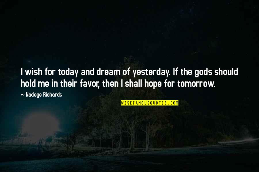 Death Wish Quotes By Nadege Richards: I wish for today and dream of yesterday.