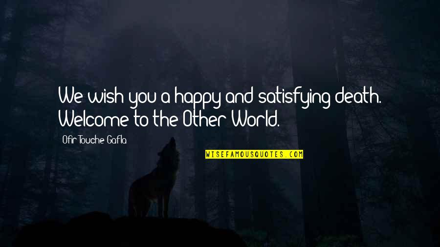 Death Wish Quotes By Ofir Touche Gafla: We wish you a happy and satisfying death.