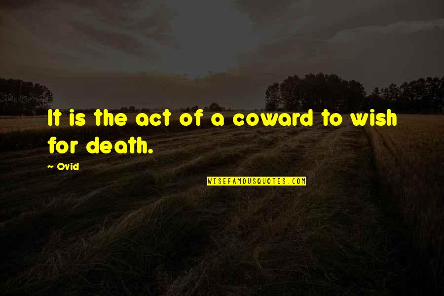 Death Wish Quotes By Ovid: It is the act of a coward to