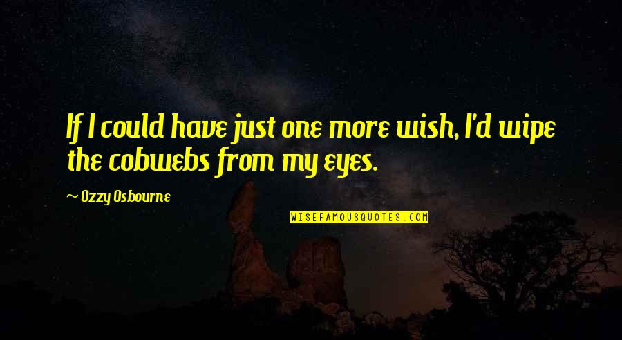 Death Wish Quotes By Ozzy Osbourne: If I could have just one more wish,