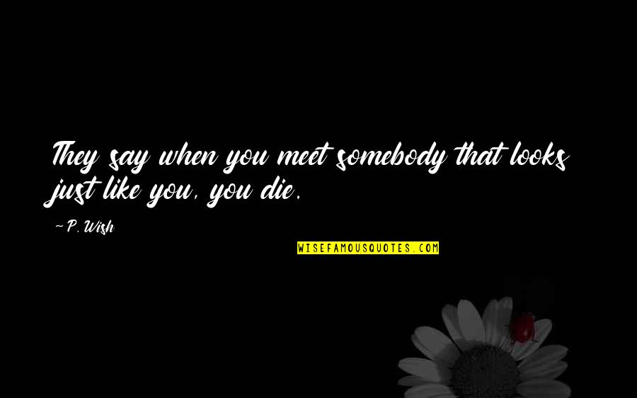 Death Wish Quotes By P. Wish: They say when you meet somebody that looks