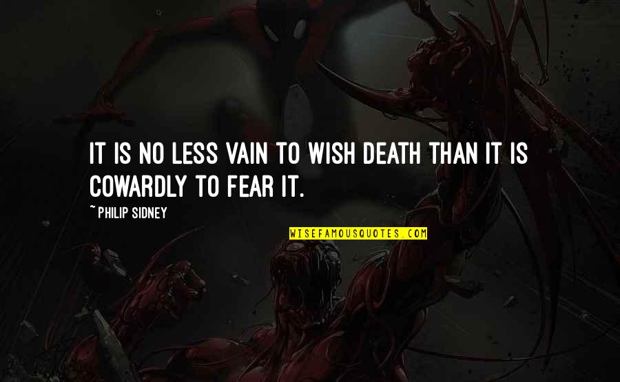 Death Wish Quotes By Philip Sidney: It is no less vain to wish death