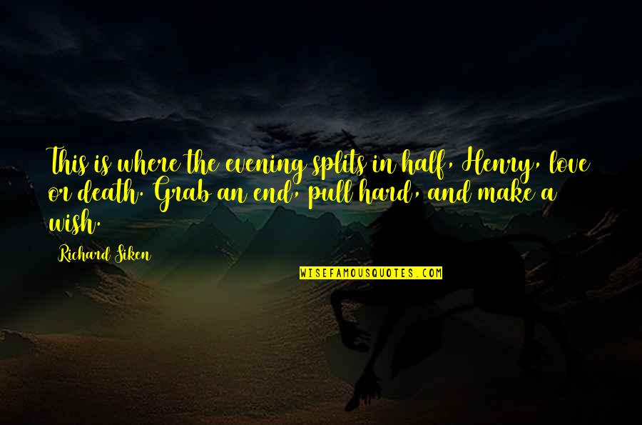 Death Wish Quotes By Richard Siken: This is where the evening splits in half,
