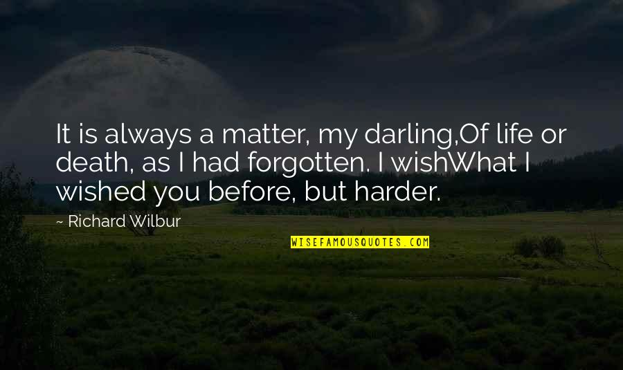 Death Wish Quotes By Richard Wilbur: It is always a matter, my darling,Of life
