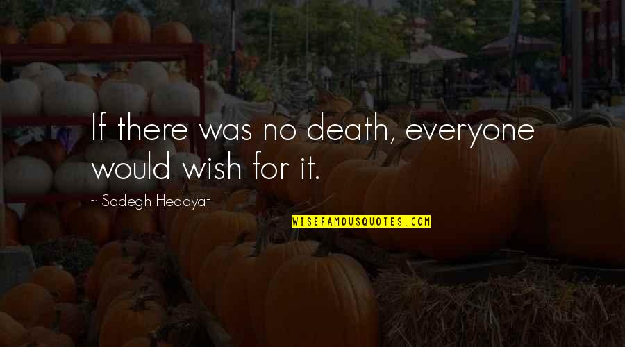 Death Wish Quotes By Sadegh Hedayat: If there was no death, everyone would wish