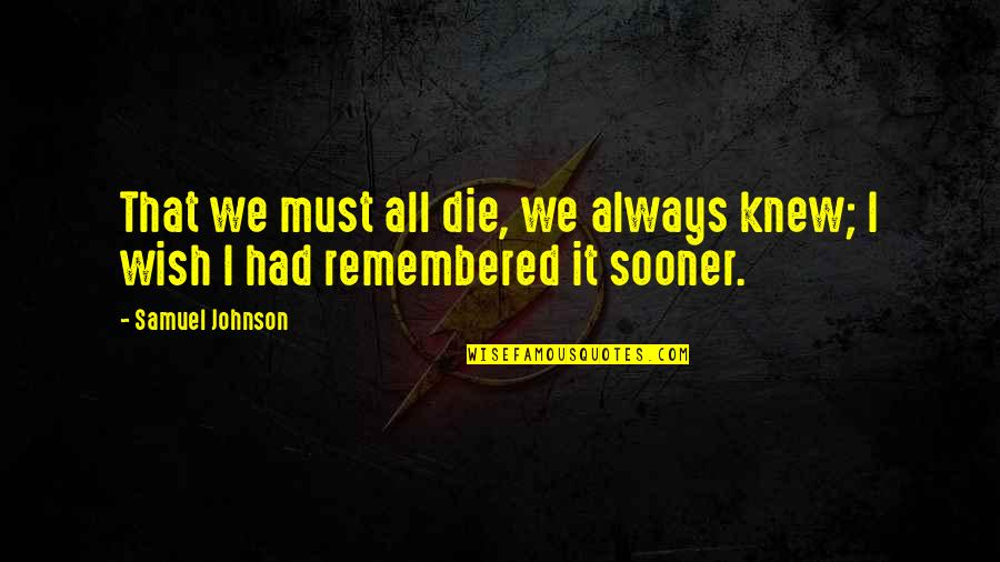 Death Wish Quotes By Samuel Johnson: That we must all die, we always knew;