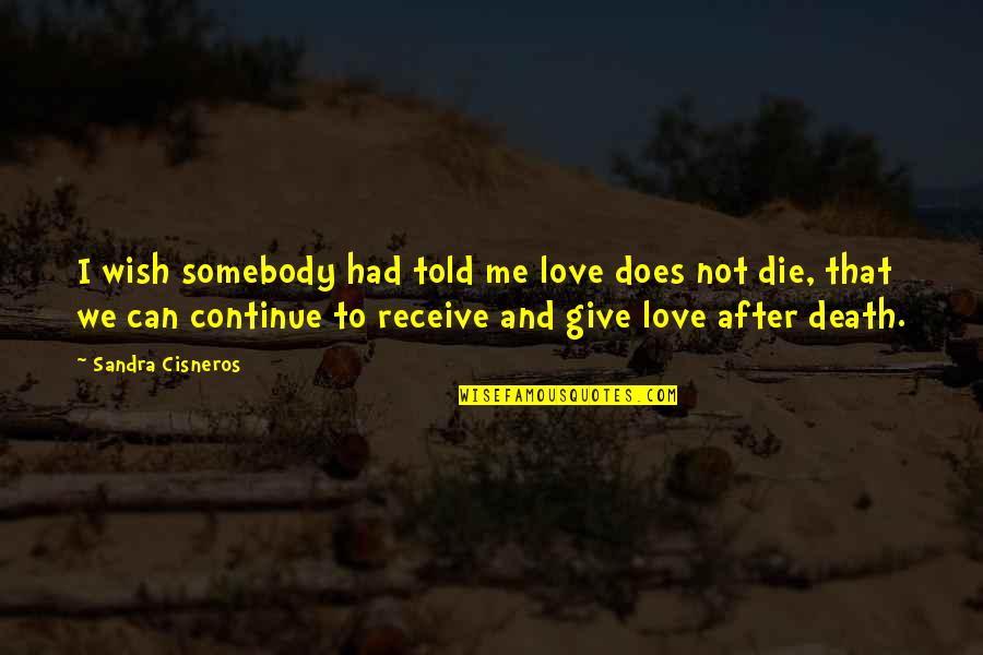 Death Wish Quotes By Sandra Cisneros: I wish somebody had told me love does