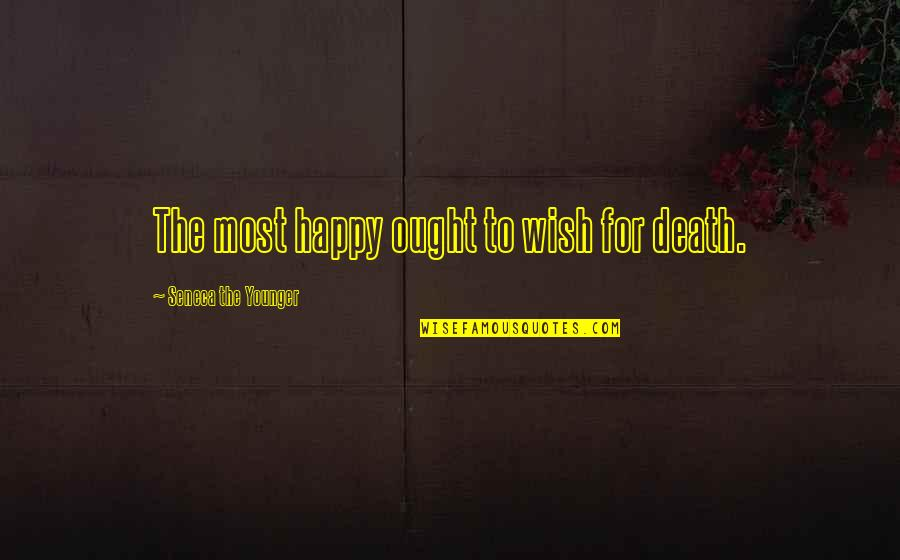 Death Wish Quotes By Seneca The Younger: The most happy ought to wish for death.