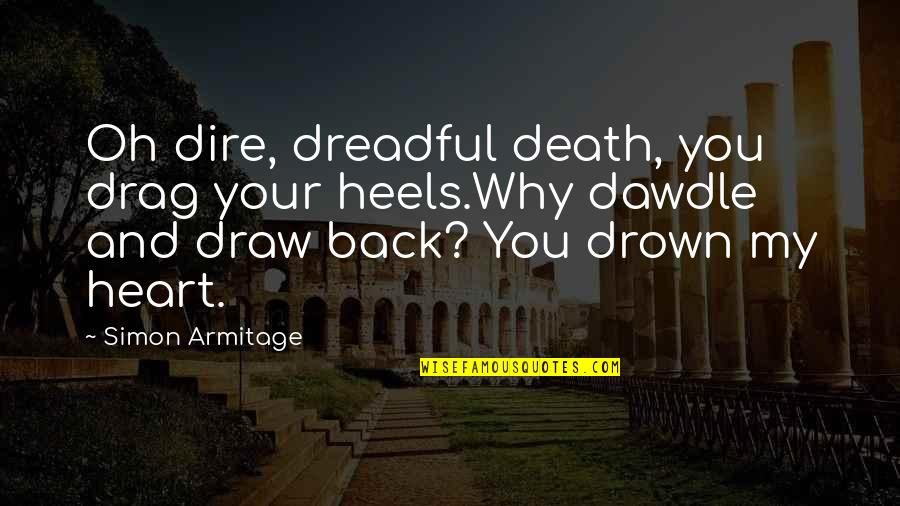 Death Wish Quotes By Simon Armitage: Oh dire, dreadful death, you drag your heels.Why