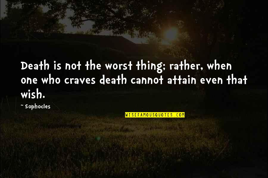 Death Wish Quotes By Sophocles: Death is not the worst thing; rather, when