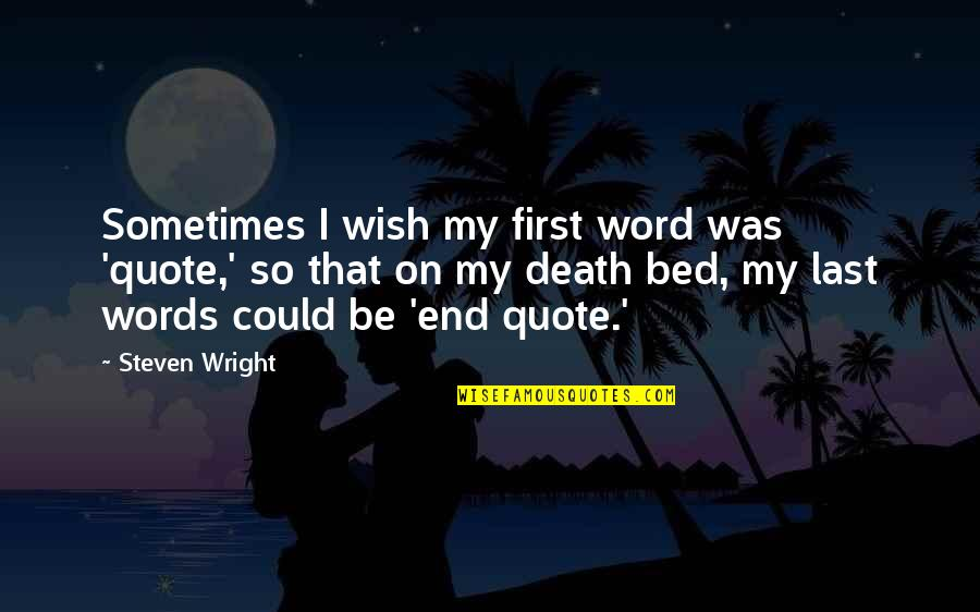 Death Wish Quotes By Steven Wright: Sometimes I wish my first word was 'quote,'