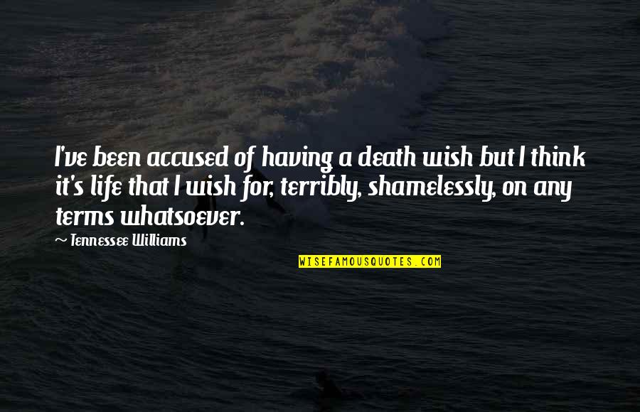 Death Wish Quotes By Tennessee Williams: I've been accused of having a death wish