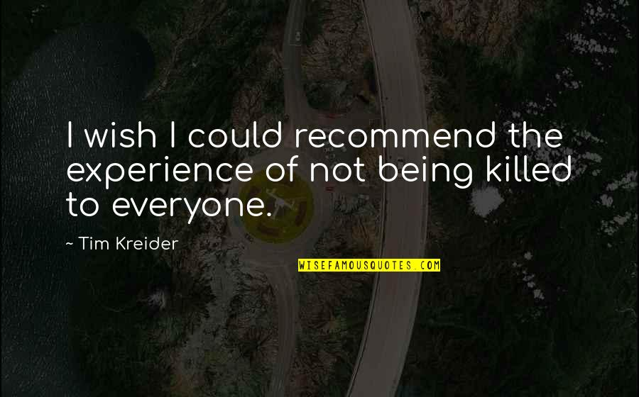 Death Wish Quotes By Tim Kreider: I wish I could recommend the experience of