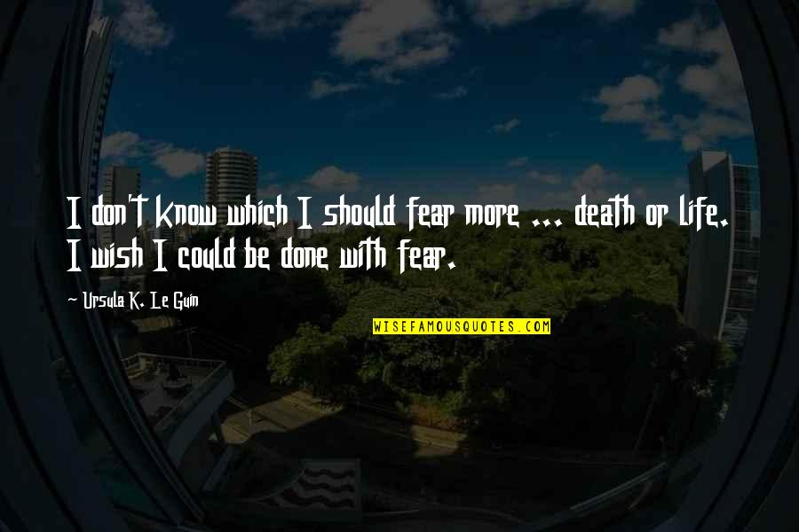 Death Wish Quotes By Ursula K. Le Guin: I don't know which I should fear more