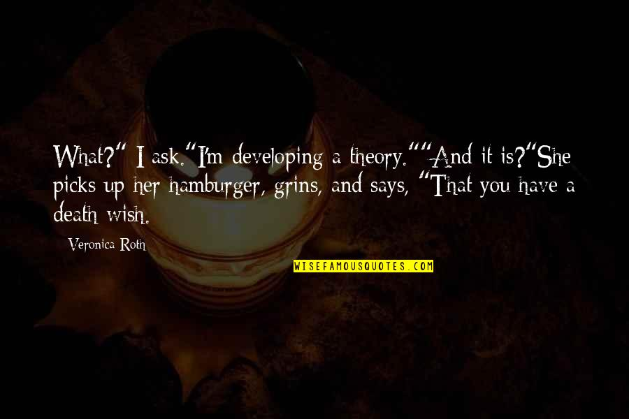 """Death Wish Quotes By Veronica Roth: What?"""" I ask.""""I'm developing a theory.""""""""And it is?""""She"""